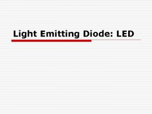 Light Emitting Diode LED What is an LED
