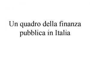 Un quadro della finanza pubblica in Italia Sommario