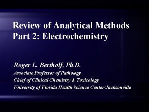 Review of Analytical Methods Part 2 Electrochemistry Roger