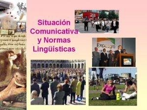 Situacin Comunicativa y Normas Lingsticas Normas lingsticas Observa