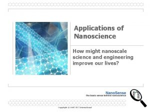 Applications of Nanoscience How might nanoscale science and
