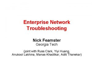 Enterprise Network Troubleshooting Nick Feamster Georgia Tech joint