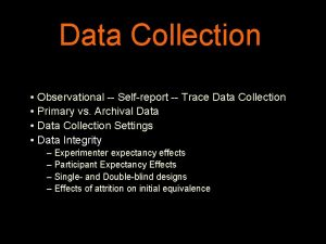 Data Collection Observational Selfreport Trace Data Collection Primary