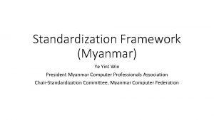 Standardization Framework Myanmar Ye Yint Win President Myanmar