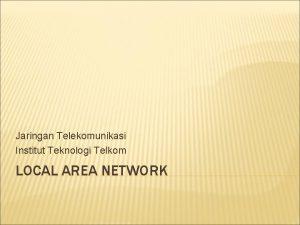 Jaringan Telekomunikasi Institut Teknologi Telkom LOCAL AREA NETWORK