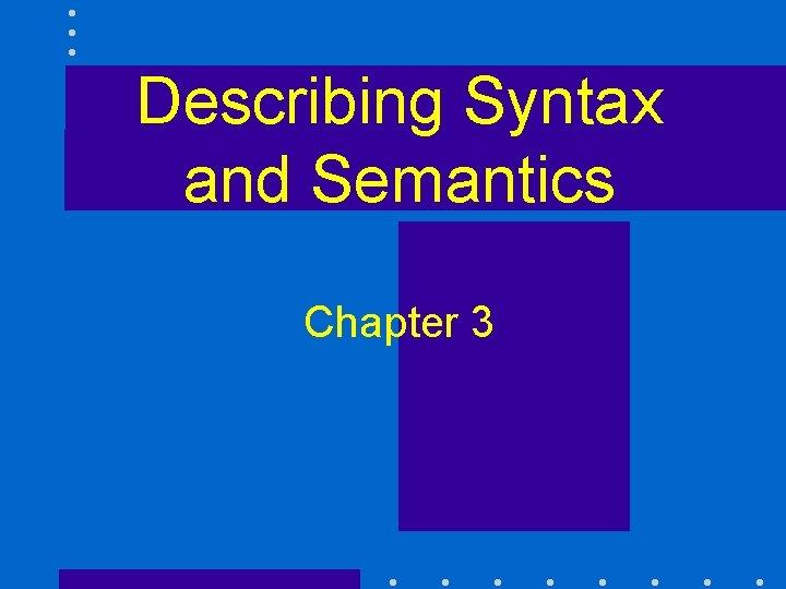 Describing Syntax and Semantics Chapter 3 Describing Syntax