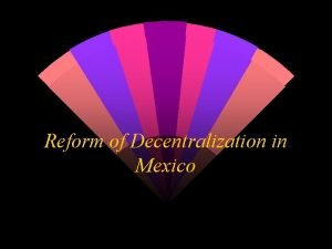 Reform of Decentralization in Mexico Context in Mexico