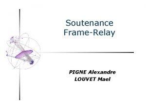 Soutenance FrameRelay PIGNE Alexandre LOUVET Mael PLAN Schma