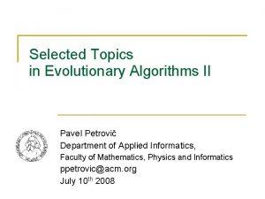 Selected Topics in Evolutionary Algorithms II Pavel Petrovi