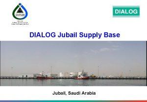 DIALOG Jubail Supply Base Jubail Saudi Arabia Dialog
