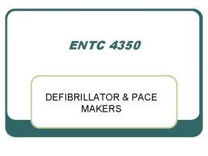 ENTC 4350 DEFIBRILLATOR PACE MAKERS DEFIBRILLATOR l The