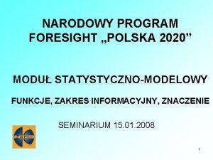 NARODOWY PROGRAM FORESIGHT POLSKA 2020 MODU STATYSTYCZNOMODELOWY FUNKCJE