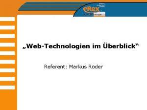 WebTechnologien im berblick Referent Markus Rder Markus Rder