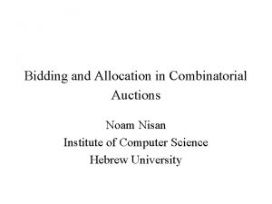 Bidding and Allocation in Combinatorial Auctions Noam Nisan