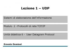 Lezione 1 UDP Sistemi di elaborazione dellinformazione Modulo