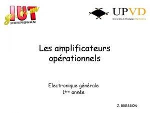Les amplificateurs oprationnels Electronique gnrale 1re anne J
