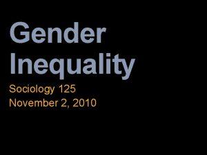 Gender Inequality Sociology 125 November 2 2010 Films