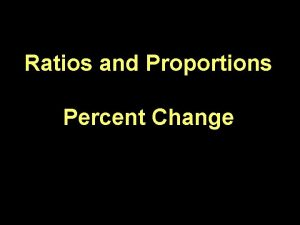 Ratios and Proportions Percent Change Proportion Statement showing