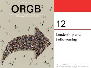 12 Leadership and Followership Copyright 2017 Cengage Learning