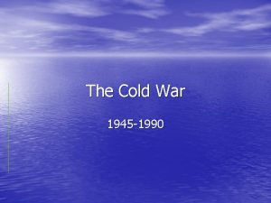 The Cold War 1945 1990 The Cold War
