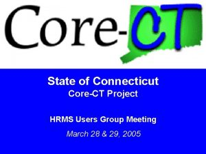 State of Connecticut CoreCT Project HRMS Users Group