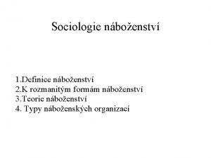 Sociologie nboenstv 1 Definice nboenstv 2 K rozmanitm