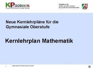 Neue Kernlehrplne fr die Gymnasiale Oberstufe Kernlehrplan Mathematik