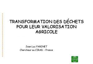 TRANSFORMATION DES DCHETS POUR LEUR VALORISATION AGRICOLE Jean