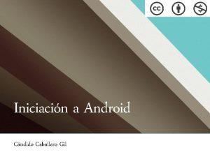 Iniciacin a Android Cndido Caballero Gil Iniciacin a