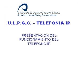 U L P G C TELEFONIA IP PRESENTACION