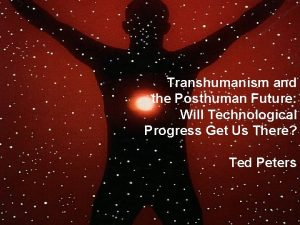 Transhumanism and the Posthuman Future Will Technological Progress