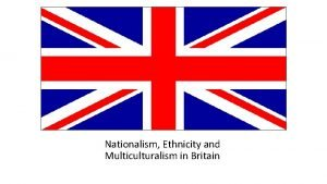 Nationalism Ethnicity and Multiculturalism in Britain Source Policy