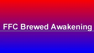 FFC Brewed Awakening Our mission is to provide