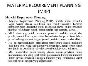 MATERIAL REQUIREMENT PLANNING MRP Material Requirement Planning Material