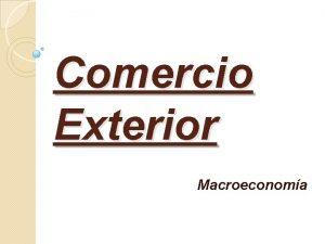 Comercio Exterior Macroeconoma Comercio Exterior El comercio internacional