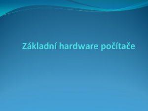 Zkladn hardware potae Hardware v pekladu tvrd zbo