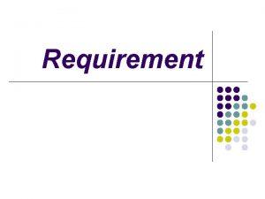 Requirement Definisi l l Requirement adalah gambaran dari