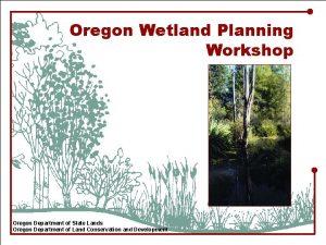 Oregon Wetland Planning Workshop Oregon Department of State