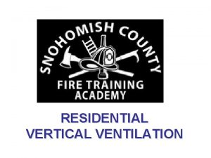 RESIDENTIAL VERTICAL VENTILATION OBJECTIVES Terminology Roof Report Ventilation