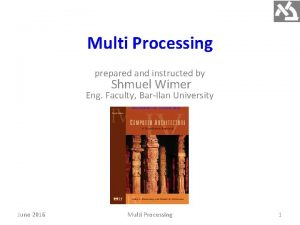 Multi Processing prepared and instructed by Shmuel Wimer