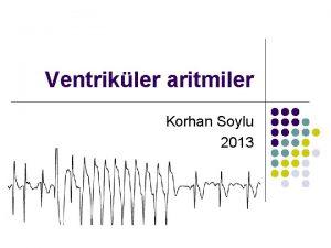 Ventrikler aritmiler Korhan Soylu 2013 Atria Bifurcation of