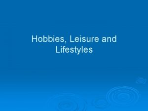 Hobbies Leisure and Lifestyles Leisure Free time after