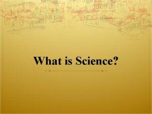 What is Science What is science Science is
