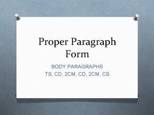 Proper Paragraph Form BODY PARAGRAPHS TS CD 2