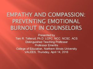 EMPATHY AND COMPASSION PREVENTING EMOTIONAL BURNOUT IN COUNSELORS