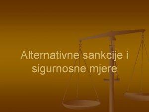 Alternativne sankcije i sigurnosne mjere 1 Alternative kazni