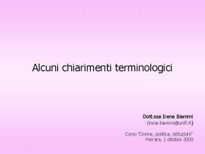 Alcuni chiarimenti terminologici Dott ssa Irene Biemmi irene