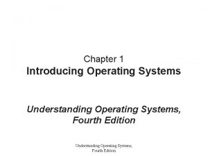 Chapter 1 Introducing Operating Systems Understanding Operating Systems