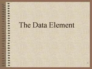 The Data Element 1 The Data Element Data