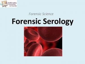 Forensic Science Forensic Serology Composition of Blood Blood